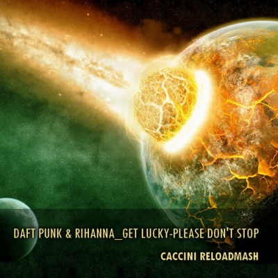 Daft Punk & Rihanna_Get lucky-Please don't stop (CACCINI Reloadmash)