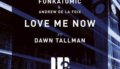 love me now funkatomic & Andrew de la foix